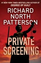 Private Screening ebook by Richard North Patterson