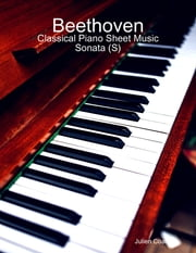 Beethoven: Classical Piano Sheet Music - Sonata (S) ebook by Julien Coallier