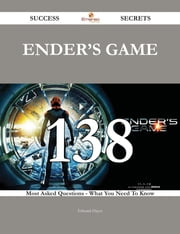 Ender's Game 138 Success Secrets - 138 Most Asked Questions On Ender's Game - What You Need To Know ebook by Edward Hayes