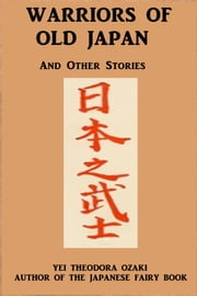 Warriors of Old Japan - And Other Stories ebook by Yei Theodora Ozaki