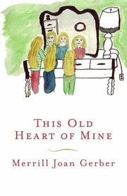 This Old Heart of Mine ebook by Merrill Joan Gerber