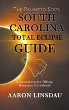 South Carolina Total Eclipse Guide ebook by Aaron Linsdau