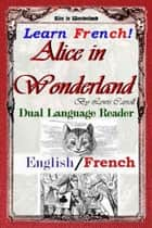 Learn French!  Alice in Wonderland: Dual Language Reader (English/French) ebook by Lewis Carroll, Henri Bue