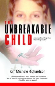 The Unbreakable Child ebook by Kim Michele Richardson