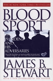Blood Sport - The Truth Behind the Scandals in the Clinton White House ebook by James B. Stewart