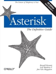 Asterisk: The Definitive Guide - The Future of Telephony Is Now ebook by Russell Bryant, Leif Madsen, Jim Van Meggelen