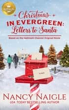 Christmas In Evergreen: Letters to Santa - Based On the Hallmark Channel Original Movie eBook by Nancy Naigle
