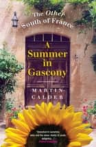 A Summer In Gascony - The Other South of France ebook by Martin Calder