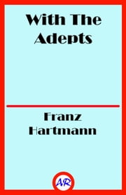 With The Adepts ebook by Franz Hartmann