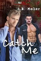 Catch Me ebook by A.R. Moler