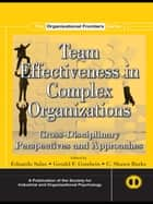 Team Effectiveness In Complex Organizations - Cross-Disciplinary Perspectives and Approaches ebook by Eduardo Salas, Gerald F. Goodwin, C. Shawn Burke