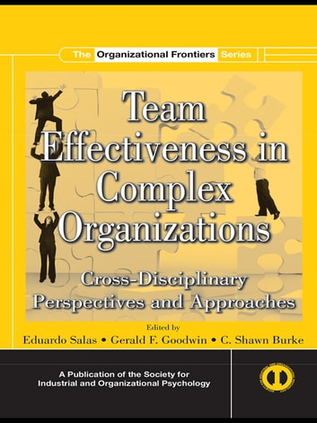 Team Effectiveness In Complex Organizations - Cross-Disciplinary Perspectives and Approaches ebook by Eduardo Salas,Gerald F. Goodwin,C. Shawn Burke
