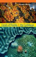 Corals of Florida and the Caribbean ebook by George F. Warner