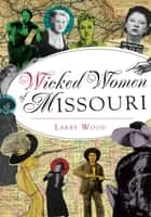 Wicked Women of Missouri ebook by Larry Wood
