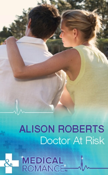 Doctor at Risk (Mills & Boon Medical) ebook by Alison Roberts
