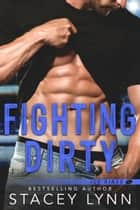 Fighting Dirty ebook by Stacey Lynn