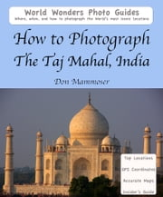 How to Photograph the Taj Mahal, India ebook by Don Mammoser