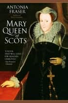 Mary Queen of Scots ebook by Antonia Fraser