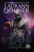 Stealing Coal - Cyborg Seduction, #5 ebook by Laurann Dohner