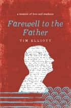 Farewell to the Father ebook by Timothy Elliott