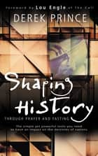 Shaping History Through Prayer and Fasting ebook by Derek Prince