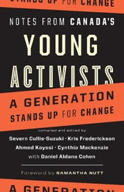 Notes from Canada's Young Activists: A Generation Stands Up for Change ebook by Cullis-Suzuki, Severn