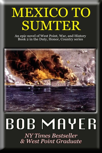 Mexico to Sumter - Book II in the Duty Honor Country Series ebook by Bob Mayer