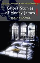 Ghost Stories of Henry James ebook by Henry James, Martin Schofield, David Stuart Davies