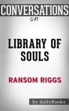 Conversations on Library of Souls by Ransom Riggs ebook by dailyBooks
