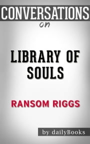 Library of Souls: A Novel by Ransom Riggs | Conversation Starters ebook by dailyBooks