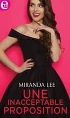 Une inacceptable proposition ebook by Miranda Lee