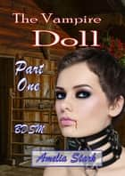 The Vampire Doll Part One: - Emergence - The Vampire Doll, #1 ebook by