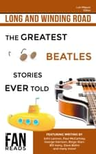 Long and Winding Road - The Greatest Beatles Stories Ever Told ebook by Luis Miguel, John Lennon, Paul McCartney,...