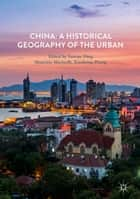 China: A Historical Geography of the Urban ebook by Yannan Ding, Maurizio Marinelli, Xiaohong Zhang