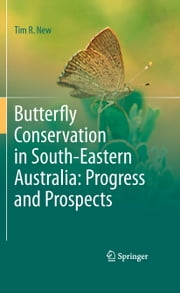 Butterfly Conservation in South-Eastern Australia: Progress and Prospects ebook by Tim R. New