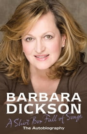 A Shirt Box Full of Songs - The Autobiography ebook by Barbara Dickson