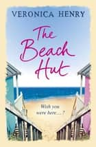 The Beach Hut ebook by Veronica Henry