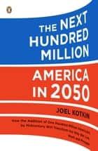 The Next Hundred Million - America in 2050 eBook by Joel Kotkin