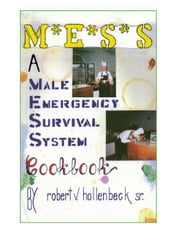 M*E*S*S*:A Male Emergency Survival System Cookbook ebook by Hollenbeck Sr.,Robert V.