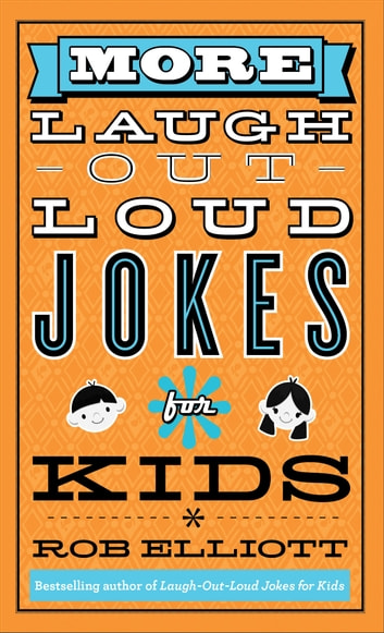 More Laugh-Out-Loud Jokes for Kids ebook by Rob Elliott