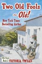Two Old Fools: Olé! ebook by Victoria Twead