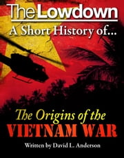 The Lowdown: A Short History of the Origins of the Vietnam War ebook by David L. Anderson