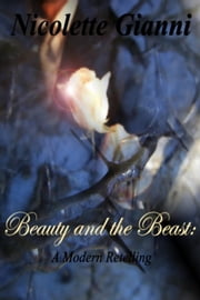 BEAUTY AND THE BEAST: A Modern Retelling ebook by Nicolette Gianni