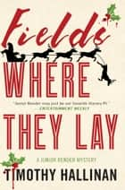 Fields Where They Lay ebook by Timothy Hallinan