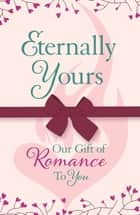 Eternally Yours: Our Gift Of Romance To You (Headline Eternal Free Sampler) - (Headline Eternal Free Sampler) ebook by Headline