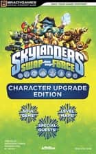 Skylanders SWAP Force Character Upgrade Edition ebook by BradyGames
