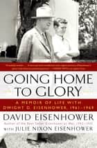 Going Home To Glory - A Memoir of Life with Dwight D. Eisenhower, 1961-1969 ebook by David Eisenhower, Julie Nixon Eisenhower