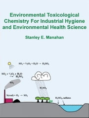 Environmental Toxicological Chemistry for Industrial Hygiene and Environmental Health Science ebook by Stanley Manahan