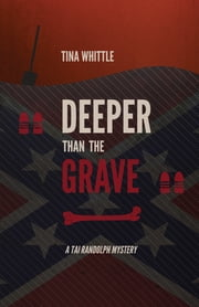 Deeper Than the Grave - A Tai Randolph Mystery ebook by Tina Whittle