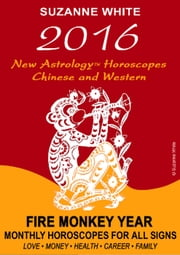 2016 New Astrology Horoscopes - Chinese and Western ebook by Suzanne White